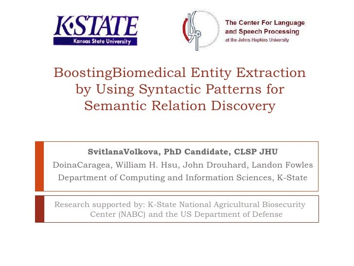 BoostingBiomedical Entity Extraction by Using Syntactic Patterns for Semantic Relation Discovery<br />SvitlanaVolkova, PhD...