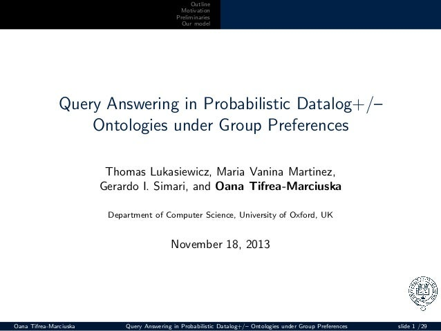 Outline Motivation Preliminaries Our model  Query Answering in Probabilistic Datalog+/– Ontologies under Group Preferences...