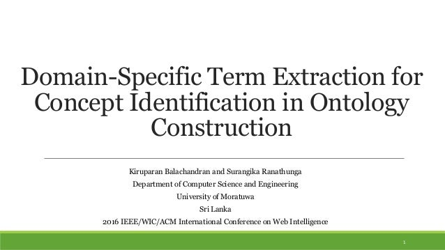Domain-Specific Term Extraction for Concept Identification in Ontology Construction 1 Kiruparan Balachandran and Surangika...