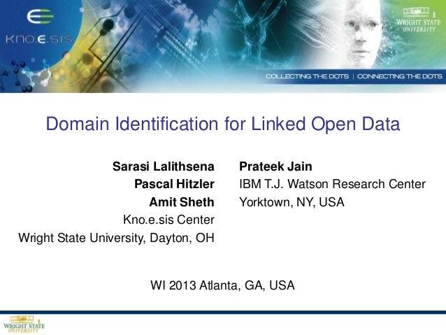 Domain Identification for Linked Open Data Sarasi Lalithsena Pascal Hitzler Amit Sheth Kno.e.sis Center Wright State Unive...