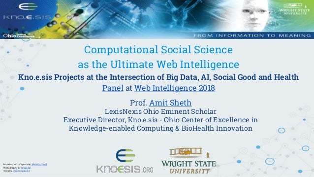 Computational Social Science as the Ultimate Web Intelligence Kno.e.sis Projects at the Intersection of Big Data, AI, Soci...
