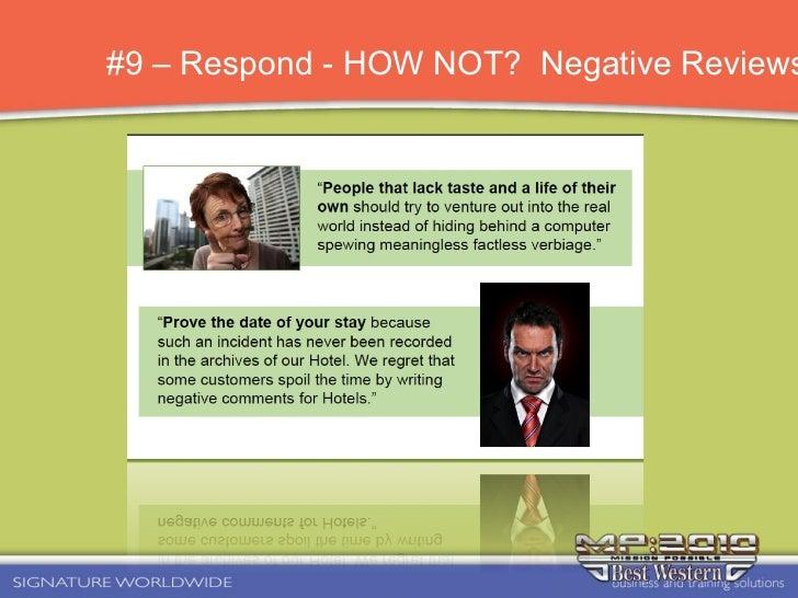#9 – Respond - HOW NOT?  Negative Reviews <ul><li>8.  Respond to all bad and some good.  </li></ul>