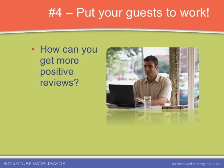 #4 – Put your guests to work! <ul><li>How can you get more positive reviews? </li></ul>