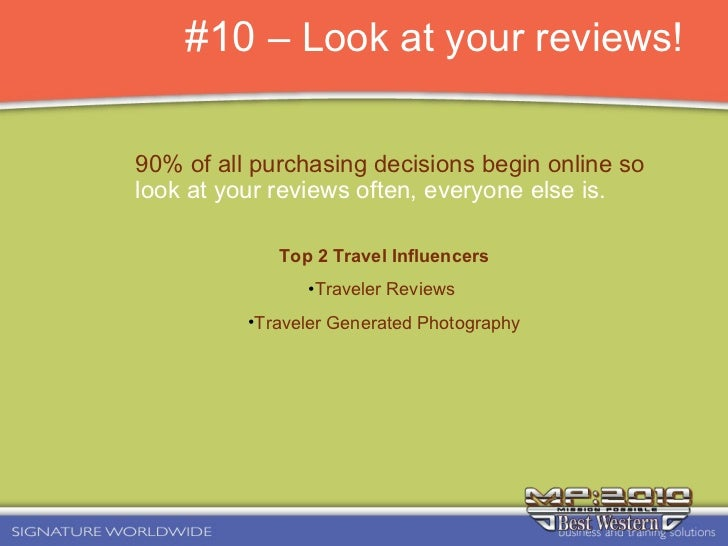 #10  – Look at your reviews! 90% of all purchasing decisions begin online so look at your reviews often, everyone else is....