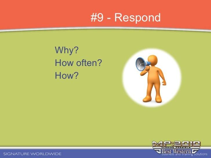 #9 - Respond <ul><li>Why?  </li></ul><ul><li>How often? </li></ul><ul><li>How? </li></ul>