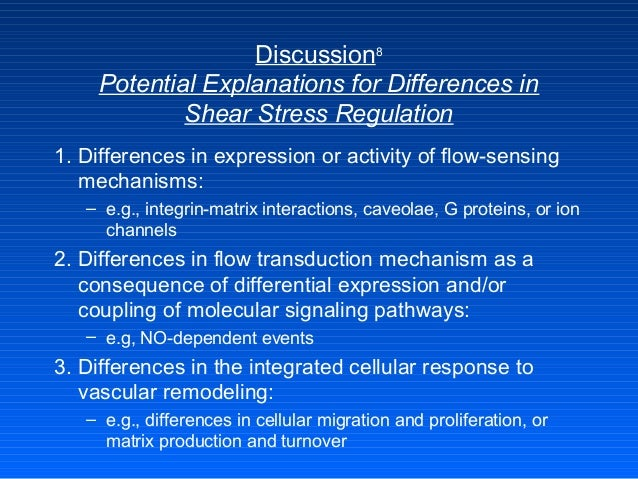 Discussion8 Potential Explanations for Differences in Shear Stress Regulation 1. Differences in expression or activity of ...