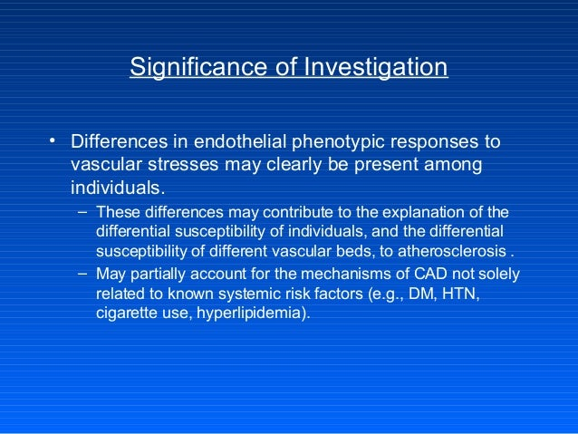 Significance of Investigation • Differences in endothelial phenotypic responses to vascular stresses may clearly be presen...