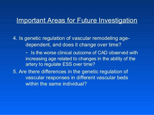 Important Areas for Future Investigation 4. Is genetic regulation of vascular remodeling age- dependent, and does it chang...