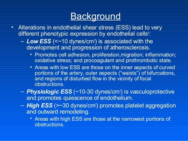 Background • Alterations in endothelial shear stress (ESS) lead to very different phenotypic expression by endothelial cel...