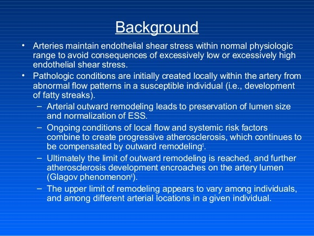 Background • Arteries maintain endothelial shear stress within normal physiologic range to avoid consequences of excessive...