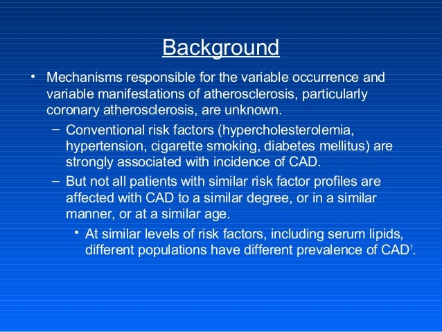 Background • Mechanisms responsible for the variable occurrence and variable manifestations of atherosclerosis, particular...