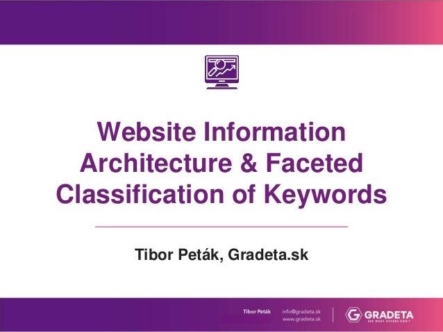 Website Information Architecture & Faceted Classification of Keywords Tibor Peták, Gradeta.sk