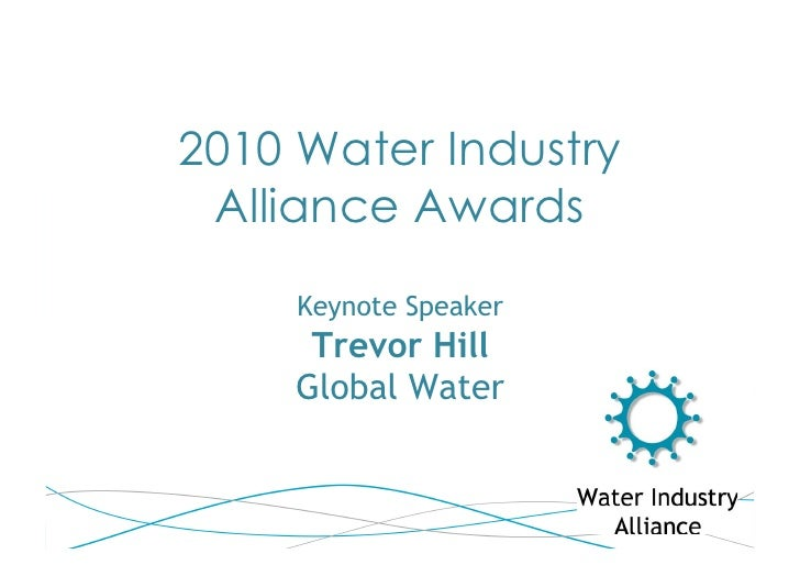 2010 Water Industry  Alliance Awards      Keynote Speaker       Trevor Hill      Global Water