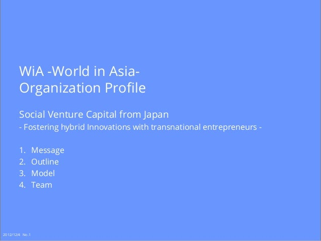 WiA -World in Asia-        Organization Profile        Social Venture Capital from Japan        - Fostering hybrid Innovat...