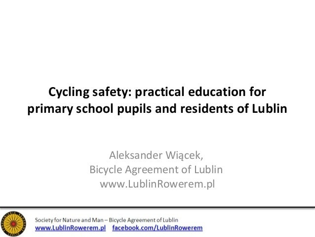 Cycling safety: practical education for  primary school pupils and residents of Lublin  Aleksander Wiącek,  Bicycle Agreem...
