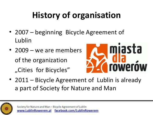 """History of organisation  • 2007 – beginning Bicycle Agreement of  Lublin  • 2009 – we are members  of the organization  """"C..."""