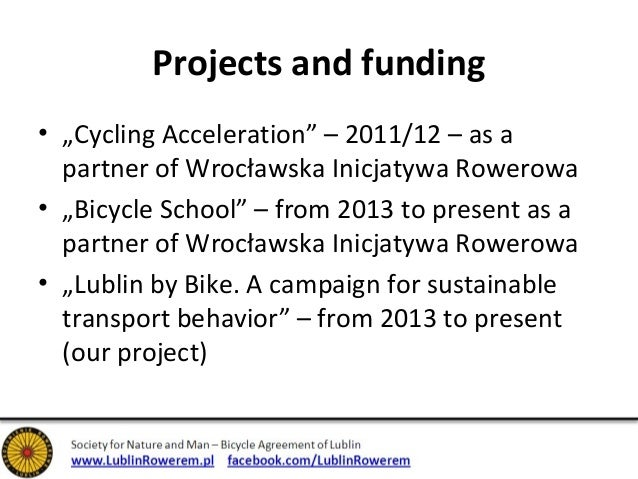 """Projects and funding  • """"Cycling Acceleration"""" – 2011/12 – as a  partner of Wrocławska Inicjatywa Rowerowa  • """"Bicycle Sch..."""