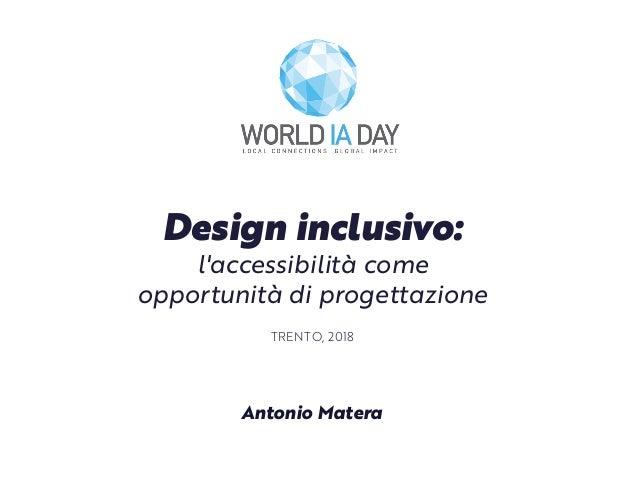 Design inclusivo: l'accessibilità come opportunità di progettazione TRENTO, 2018 Antonio Matera