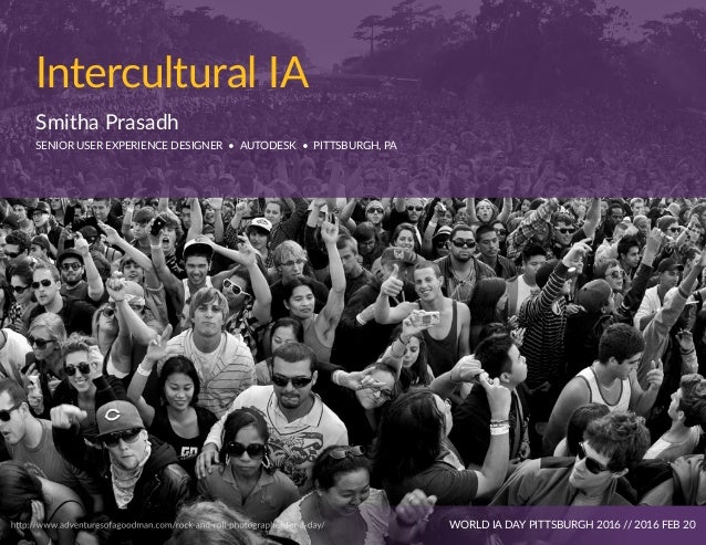 Intercultural IA Smitha Prasadh SENIOR USER EXPERIENCE DESIGNER • AUTODESK • PITTSBURGH, PA WORLD IA DAY PITTSBURGH 2016 /...