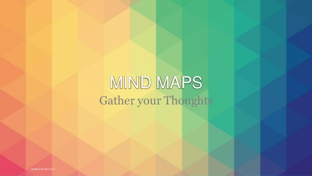 WORLD IA DAY 2017 MIND MAPS Gather your Thoughts