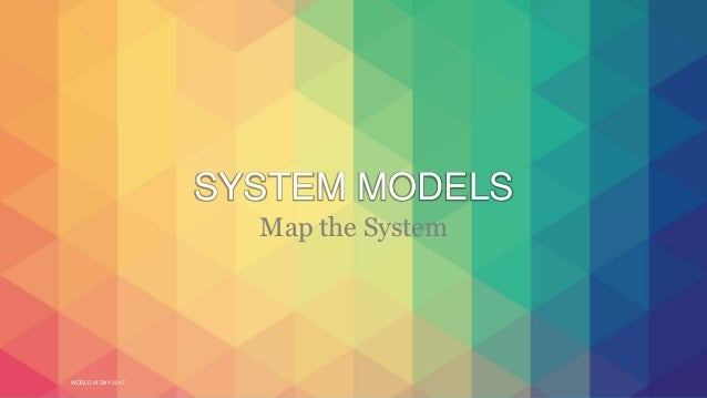 WORLD IA DAY 2017 SYSTEM MODELS Map the System