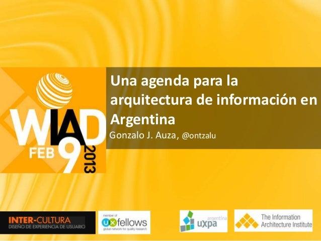 Una agenda para laarquitectura de información enArgentinaGonzalo J. Auza, @ontzalu