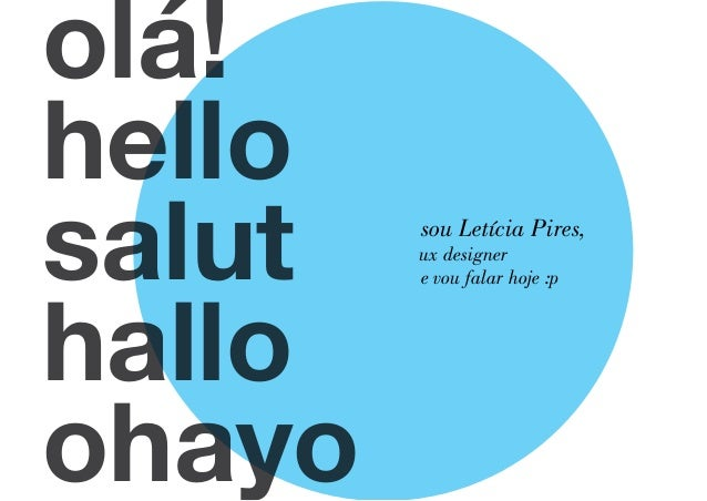 olá! hello salut hallo ohayo  sou Letícia Pires, ux designer e vou falar hoje :p