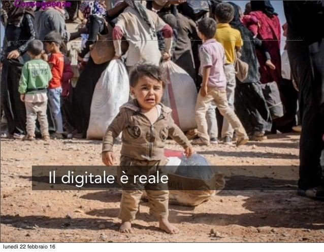 Conseguenze Il digitale è reale lunedì 22 febbraio 16