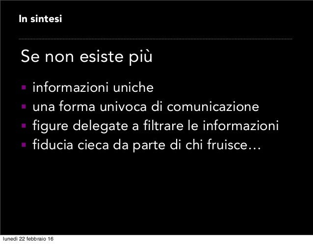  informazioni uniche  una forma univoca di comunicazione  figure delegate a filtrare le informazioni  fiducia cieca da...