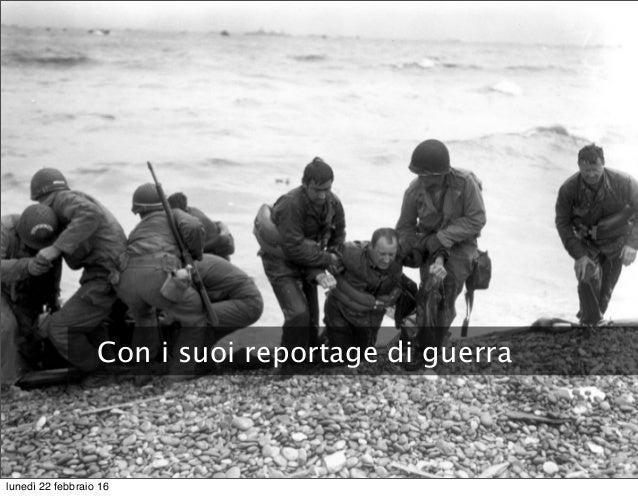 Con i suoi reportage di guerra lunedì 22 febbraio 16