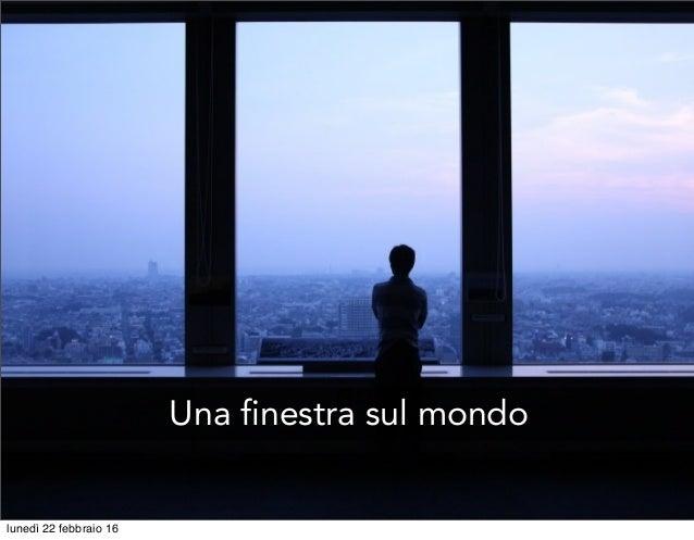 Una finestra sul mondo lunedì 22 febbraio 16