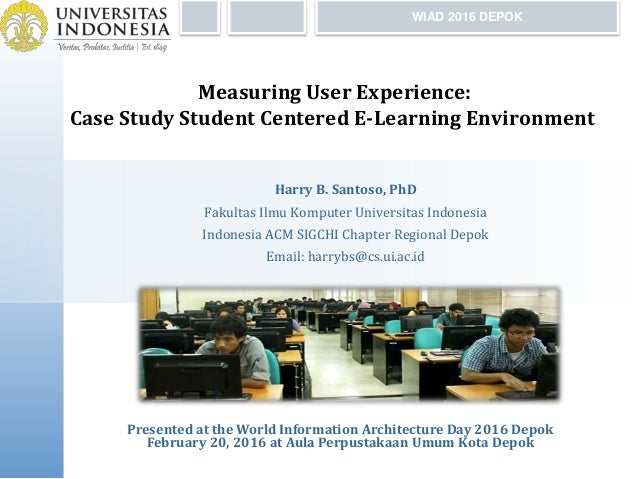 Measuring User Experience: Case Study Student Centered E-Learning Environment Harry B. Santoso, PhD Fakultas Ilmu Komputer...