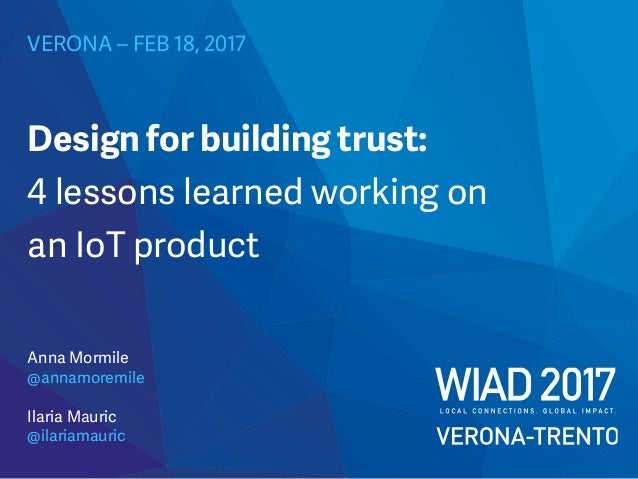 VERONA – FEB 18, 2017 Anna Mormile @annamoremile Design for building trust: 4 lessons learned working on an IoT product Il...
