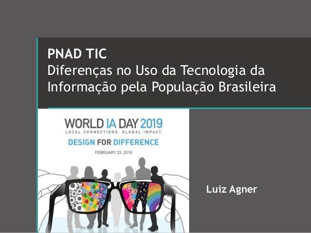 PNAD TIC Diferen�as no Uso da Tecnologia da Informa��o pela Popula��o Brasileira Luiz Agner