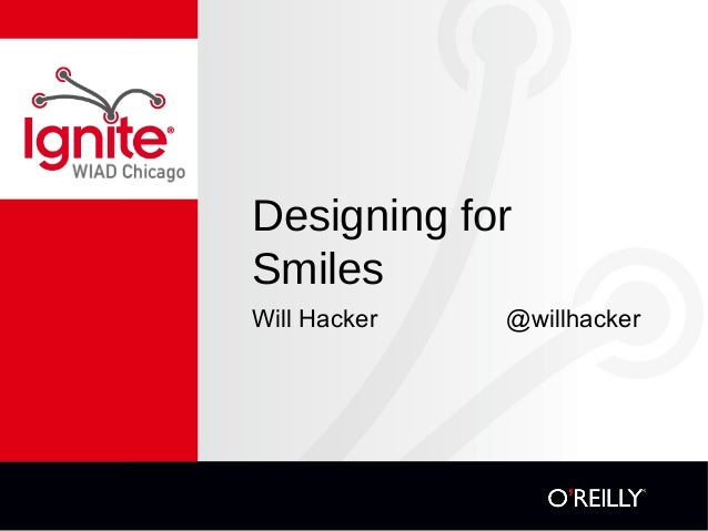 Designing for Smiles Will Hacker @willhacker
