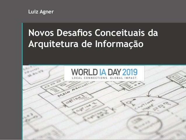 Novos Desafios Conceituais da Arquitetura de Informação Luiz Agner