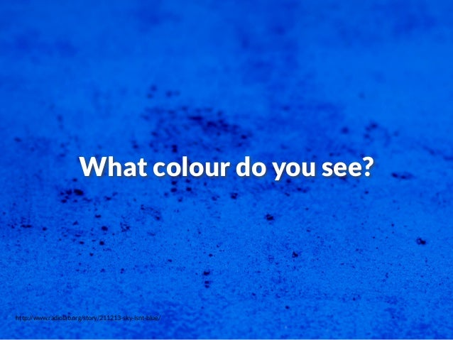 http://www.radiolab.org/story/211213-sky-isnt-blue/ What colour do you see?