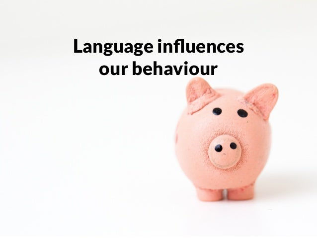 http://www.anderson.ucla.edu/faculty/keith.chen/papers/LanguageWorkingPaper.pdf Language influences our behaviour
