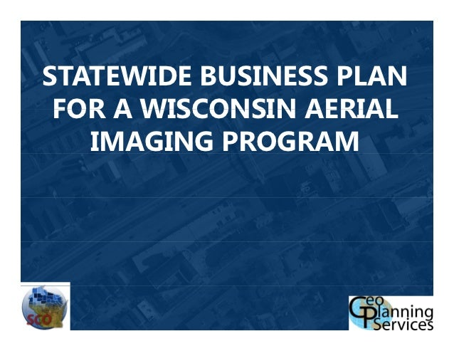 STATEWIDE BUSINESS PLAN FOR A WISCONSIN AERIAL   IMAGING PROGRAM