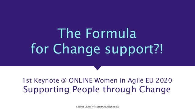 Cosima Laube // respectAndAdapt.rocks The Formula for Change support?! 1st Keynote @ ONLINE Women in Agile EU 2020 Support...