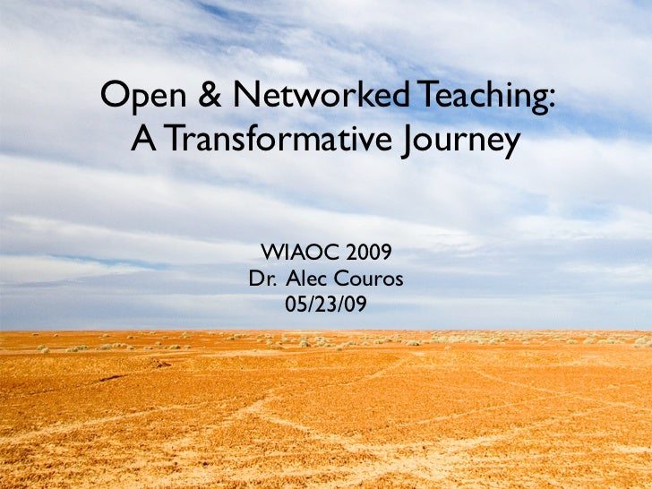 Open & Networked Teaching:  A Transformative Journey           WIAOC 2009         Dr. Alec Couros             05/23/09