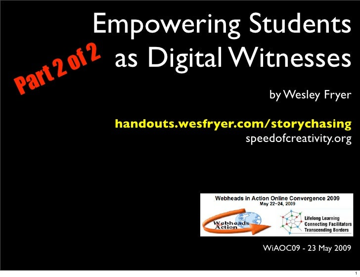 Empowering Students            o f 2 as Digital Witnesses     rt   2 P a                                     by Wesley Fry...