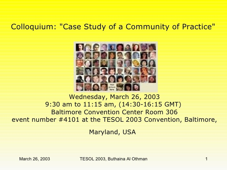 """Colloquium: """"Case Study of a Community of Practice""""  Wednesday, March 26, 2003 9:30 am to 11:15 am, (14:30-16:15..."""