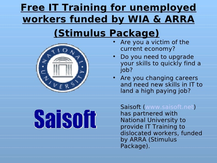Free IT Training for unemployed workers funded by WIA & ARRA       (Stimulus Package)                 • Are you a victim o...
