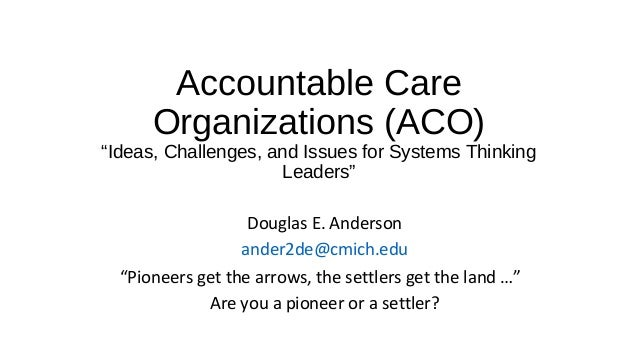 """Accountable Care Organizations (ACO) """"Ideas, Challenges, and Issues for Systems Thinking Leaders"""" Douglas E. Anderson ande..."""