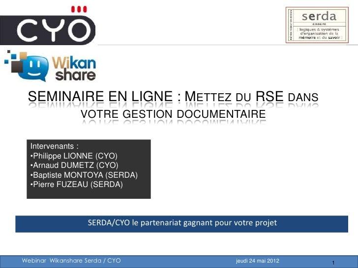 SEMINAIRE EN LIGNE : METTEZ DU RSE DANS                 VOTRE GESTION DOCUMENTAIRE  Intervenants :  •Philippe LIONNE (CYO)...