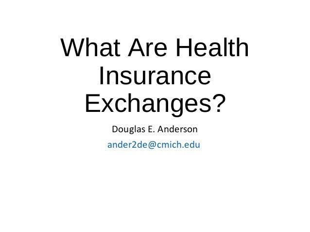 What Are Health Insurance Exchanges? Douglas E. Anderson ander2de@cmich.edu