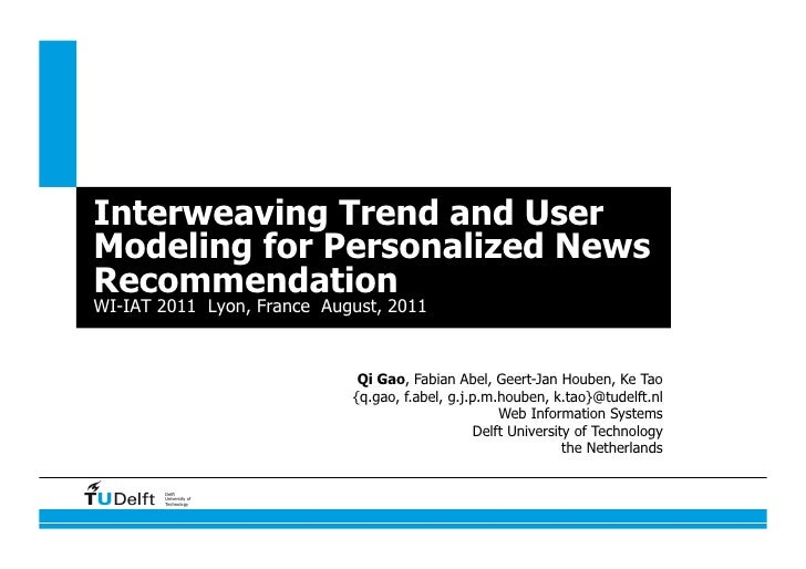 Interweaving Trend and UserModeling for Personalized NewsRecommendationWI-IAT 2011 Lyon, France August, 2011              ...