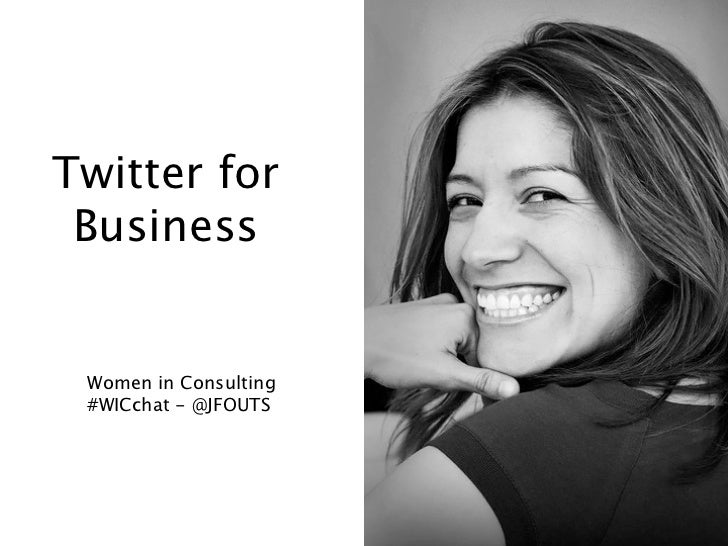 Twitter for Business Women in Consulting #WICchat - @JFOUTS                       1