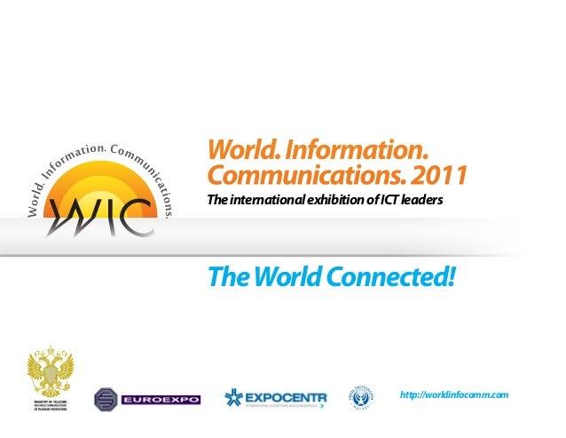 http://worldinfocomm.com World.Information. Communications.2011 TheinternationalexhibitionofICTleaders TheWorldConnected!